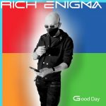 Good Day - Rich Enigma - Pop Artist Pop Producer